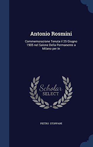 Antonio Rosmini: Commemorazione Tenuta il 25 Giugno 1905 nel Salone Della Permanente a Milano per In