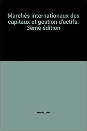Télécharger en ligne Marchés internationaux des capitaux et gestion d'actifs. 3ème édition epub, pdf