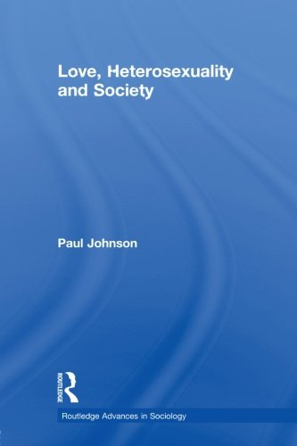 Love, Heterosexuality and Society (Routledge Advances in Sociology)