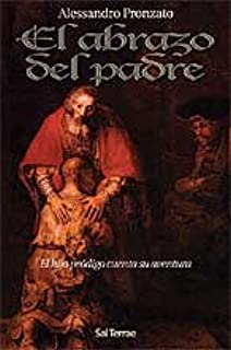 El abrazo del Padre. El hijo pródigo cuenta su aventura (Spanish Edition)