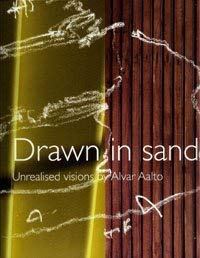 Drawn in Sand: Unrealised Visions by Alvar Aalto (English and Finnish Edition)