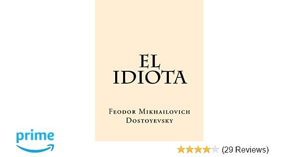 El Idiota (Spanish Edition): Feodor Mikhailovich Dostoyevsky ...