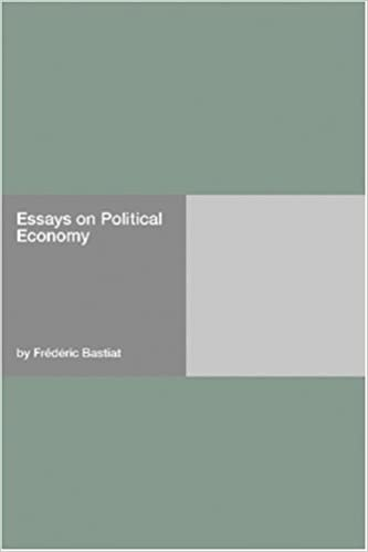 essays on political economy frederic bastiat  essays on political economy frederic bastiat 9781406916300 com books