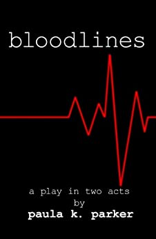 Bloodlines - a play in two acts by [Parker, Paula K.]