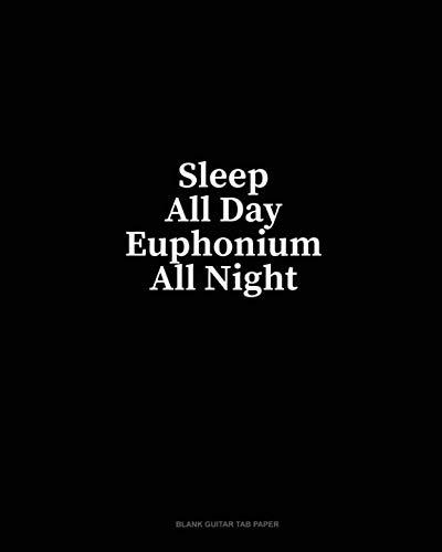 - Sleep All Day Euphonium All Night: Blank Guitar Tab Paper