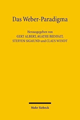 Das Weber-Paradigma: Studien zur Fortentwicklung von Max Webers Forschungsprogramm