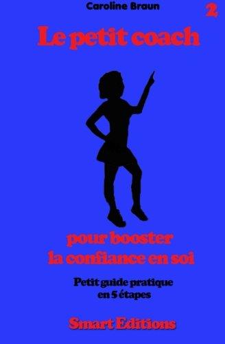 Le petit coach pour booster la confiance en soi: Petit guide en 5 etapes (French Edition)