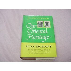 Our oriental heritage : being a history of civilization in Egypt and the Near East to the death of Alexander, and in India, China and Japan from the ... on the nature and foundation of civilization