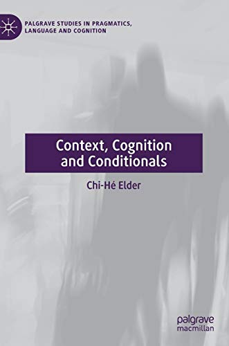 Context, Cognition and Conditionals (Palgrave Studies in Pragmatics, Language and Cognition) (Cognitive Stylistics Language And Cognition In Text Analysis)