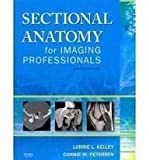 Mosby's Radiography Online: Sectional Anatomy and Sectional Anatomy for Imaging Professionals (User Guide, Access Code, Textbook, and Workbook Package), Kelley, Lorrie L. and Petersen, Connie, 0323071198