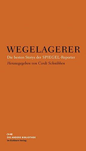 Wegelagerer: Die besten Storys der SPIEGEL-Reporter (Die Andere ...