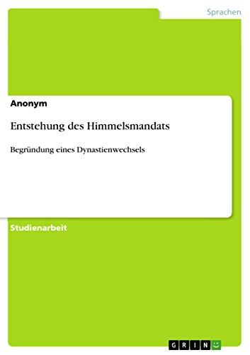 Entstehung des Himmelsmandats: Begründung eines Dynastienwechsels (German Edition)