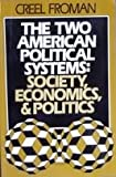 The Two American Political Systems : Society, Economics, and Politics, Froman, Creel, 0139349022