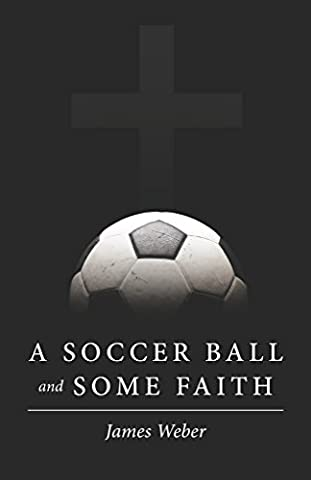A Soccer Ball and Some Faith (Some Balls)