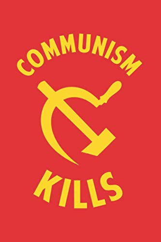 Communism Kills: Notebook & Journal - Funny Anti-Communist Free Markets Journal, Blank & Lined Notebook, Classic Hammer And Sickle Communist Composition Book, School, College Or Office Gag Gift
