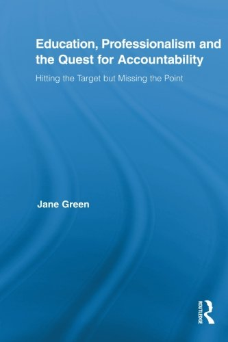 Education, Professionalism, and the Quest for Accountability: Hitting the Target but Missing the Point (Routledge International Studies in the Philosophy of Education)