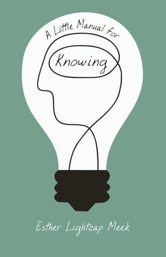 A Little Manual for Knowing [Esther Lightcap Meek] (Tapa Blanda)