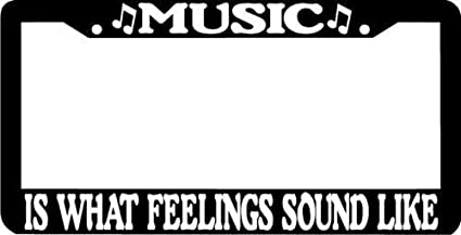 MUSIC IS WHAT FEELINGS SOUND LIKE License Plate Frame