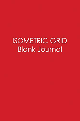 Isometric Grid Blank Journal: Fire Engine Red Collection - Simple Yet Flexible Blank Notebook Is Perfect Way for Engineers, Geometry Students, Teachers or graphic artists (isometric blank journal) New Nomads Press