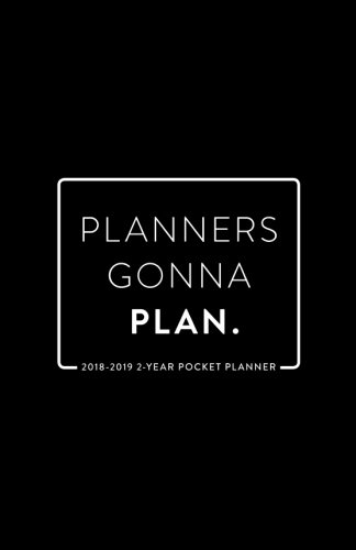 2018-2019 2-Year Pocket Planner; Planners Gonna Plan: 2-Year Pocket Calendar and Monthly Planner (2018 Daily, Weekly and Monthly Planner, Agenda, Organizer and Calendar for Productivity)