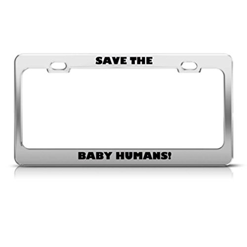 Speedy Pros Save The Baby Humans Pro Life License Plate Frame Stainless Metal Tag Holder