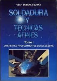 Soldadura Y Tecncas Afines. Tomo1 : Diferentes Procedimientos De Soldadura . El Precio Es En Dolares Hardcover – 1990