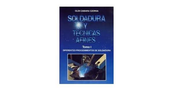 Soldadura Y Tecncas Afines. Tomo1 : Diferentes Procedimientos De Soldadura . El Precio Es En Dolares: Oleh abara Czorna: Amazon.com: Books