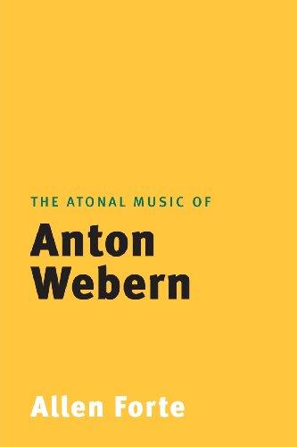The Atonal Music of Anton Webern (Composers of the Twentieth Century -