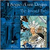 Il Sogno di una Regina / the Inward Eye : Opere di S. M. Margrethe II di Danimarca / Paintings and other Works of Art by H. M. Queen Margrethe II of Denmark, , 8859600561