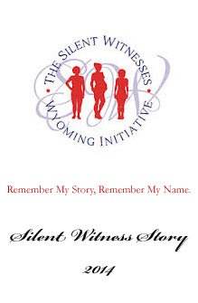 Quiet Witness Story 2014: Remember My Story, Remember My Name: The Silent Witness, Wyoming Initiative