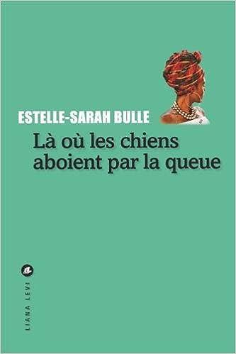 BULLE Estelle-Sarah et LIANA LEVI - LA OU LES CHIENS ABOIENT PAR LA QUEUE