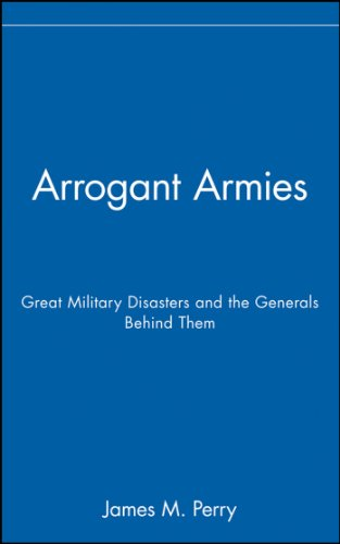 Arrogant Armies Great Military Disasters and the Generals