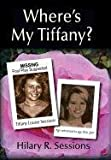 Where's My Tiffany?, Hilary R. Sessions, 1450286178