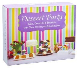 Dessert Party: Bake, Decorate, and Entertain With Over 50 Easy-to-Bake Recipes Barnes & Noble