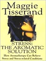Book Stress - The Aromatic Solution: NTW: The Aromatic Solution - How Aromatherapy Can Relieve Stress and Stress-related Conditions