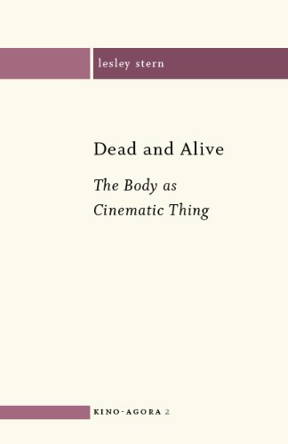 Dead and Alive: The Body as Cinematic Thing (Kino-Agora Book 2) ()