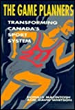 The Game Planners : Transforming Canada's Sport System, Macintosh, Donald and Whitson, David, 0773507582