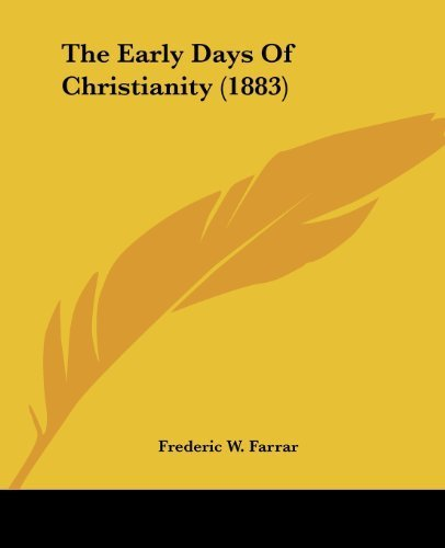The Early Days Of Christianity (1883) by Farrar, Frederic W. published by Kessinger Publishing, LLC (2007) [Paperback]