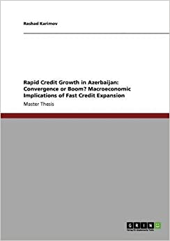 Rapid Credit Growth in Azerbaijan: Convergence or Boom? Macroeconomic Implications of Fast Credit Expansion