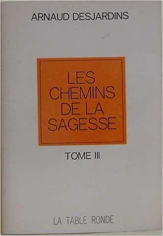 Téléchargement Les chemins de la sagesse. Tome 3 seul. 1976. Broché. 253 pages. (Psychologie, HIndouisme, Bouddhisme, Religion) epub, pdf