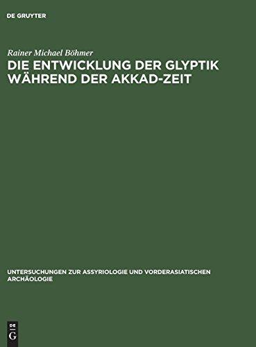 Die Entwicklung der Glyptik während der Akkad-Zeit (Untersuchungen Zur Assyriologie Und Vorderasiatischen Archao) (German Edition)