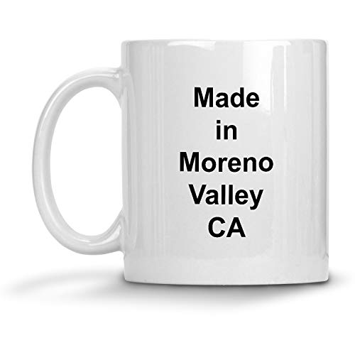 Made in Moreno Valley, CA Mug - 11 oz White Coffee Cup - Funny Novelty Gift Idea