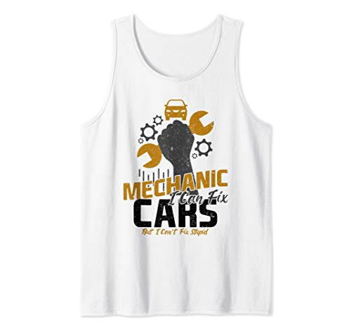 Funny Auto Mechanic Can Fix Cars But Can't Fix Stupid Tank Top