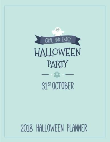 2018 Halloween Planner Come and Enjoy Halloween Party 31st October: Happy Halloween Trick or Treat Planner. Halloween Holiday Organizer. Plan ... Notes. (Happy Halloween Plans) (Volume 3)