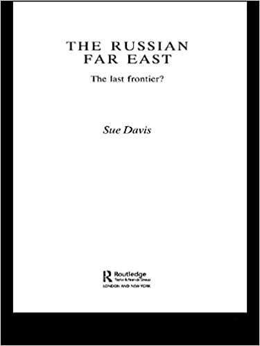 The Russian Far East: The Last Frontier? (Postcommunist States and Nations)