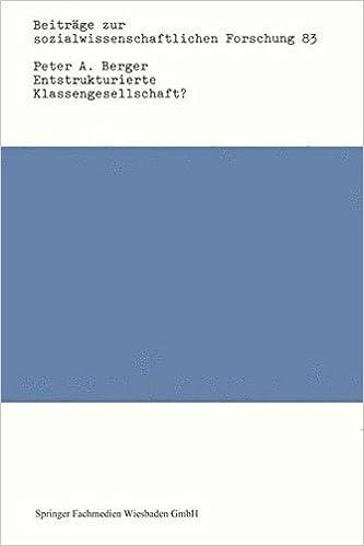 Entstrukturierte Klassengesellschaft?: Klassenbildung und Strukturen sozialer Ungleichheit im historischen Wandel Beiträge zur sozialwissenschaftlichen Forschung