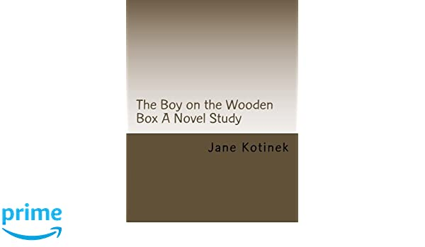 The Boy on the Wooden Box A Novel Study: Jane M. Kotinek ...