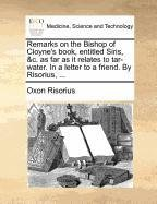 Download Remarks on the Bishop of Cloyne's book, entitled Siris, &c. as far as it relates to tar-water. In a letter to a friend. By Risorius, ... pdf epub