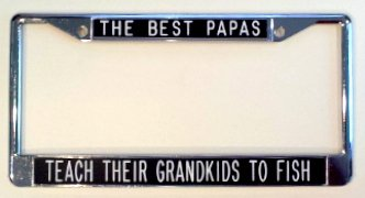 Gift for Papa THE BEST PAPAS ... TEACH THEIR GRANDKIDS TO FISH - black background - license plate frame
