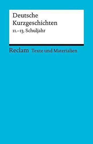 Deutsche Kurzgeschichten: 11. -13. Schuljahr (Texte und Materialien für den Unterricht)
